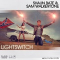 Shaun Bate & Sam Walkertrone - Lightswitch